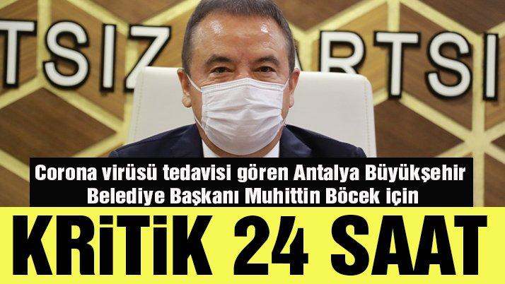 Corona virüsü tedavisi gören Antalya Büyükşehir Belediye Başkanı Muhittin Böcek için kritik 24 saat