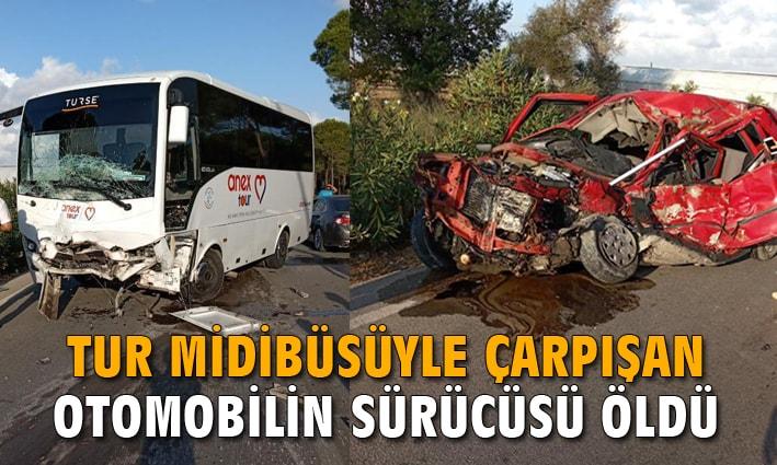 Tur midibüsüyle çarpışan otomobilin sürücüsü öldü