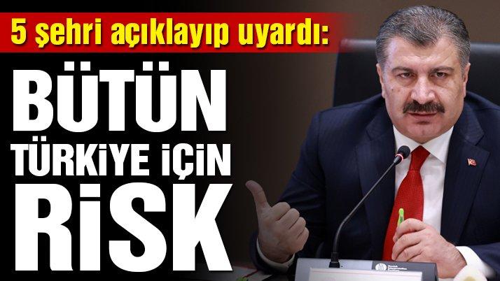 Bakan Koca 5 ilin adını verip uyardı: Tüm Türkiye için risk…