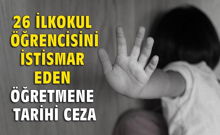 26 ilkokul öğrencisini istismar eden öğretmene tarihi ceza