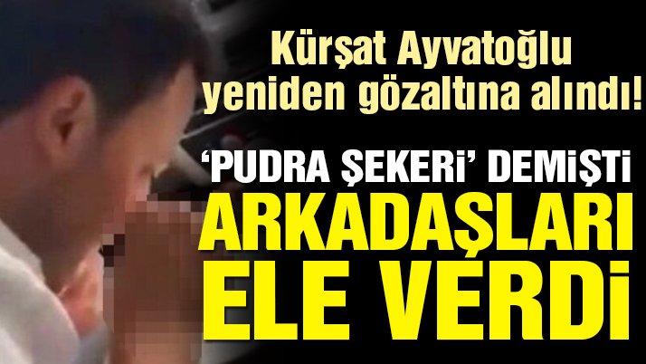 Kürşat Ayvatoğlu yeniden gözaltına alındı! Yalanını arkadaşları bozdu