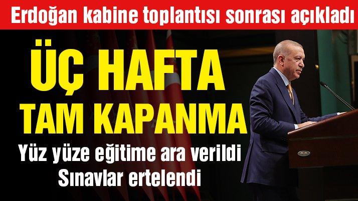 Cumhurbaşkanı Erdoğan kabine toplantısı sonrası açıkladı: Tam kapanma uygulanacak
